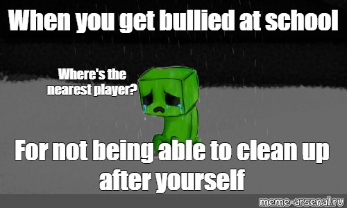 Meme When You Get Bullied At School Where S The Nearest Player