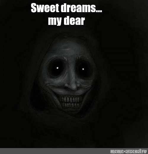 Scary sweet dreams meme will