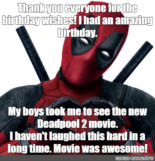 Meme Thank You Everyone For The Birthday Wishes I Had An Amazing