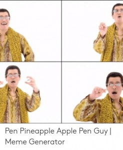 Создать мем: pen apple pineapple мем в картинке, pineapple pen мем, i have a pen i have an apple мем