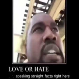 Создать мем: meme, Текст, love or hate kanye but he's speaking