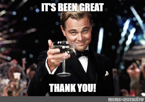 """Meme: """"IT'S BEEN GREAT THANK YOU!"""" - All Templates - Meme ..."""