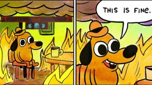 Создать мем: this is fine meme, this is fine, everything is fine мем