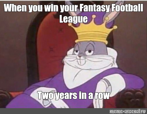 "Meme: ""When you win your Fantasy Football League Two years in a row"" - All  Templates - Meme-arsenal.com"