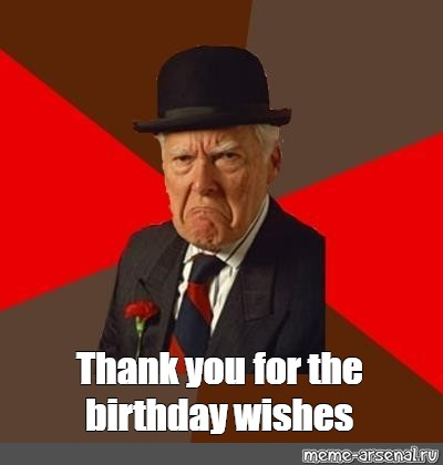 Meme Thank You For The Birthday Wishes All Templates Meme