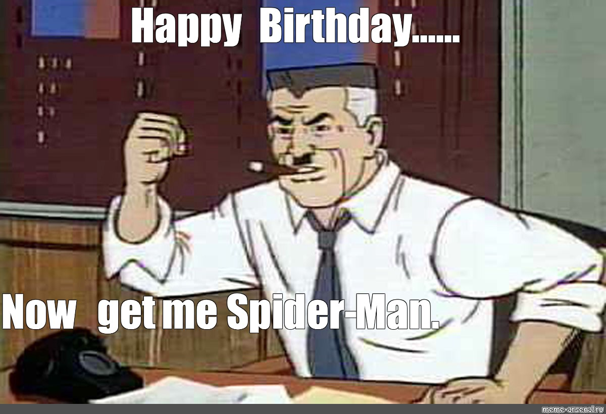 Meme Happy Birthday Now Get Me Spider Man All Templates