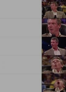 Создать мем: vince mcmahon reaction, vince mcmahon reaction meme, шаблоны для мемов винс макмэн