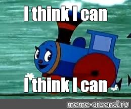 Image result for the little engine that could meme
