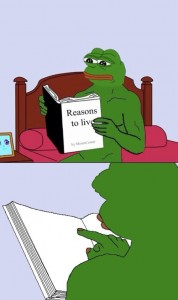 Create meme: meme frog with book, reasons to live meme, reason to live meme template