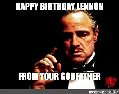 Meme Happy Birthday Lennon From Your Godfather All Templates