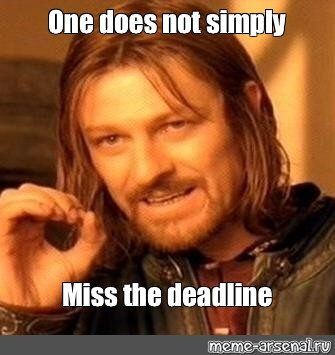 Meme One Does Not Simply Miss The Deadline All Templates Meme