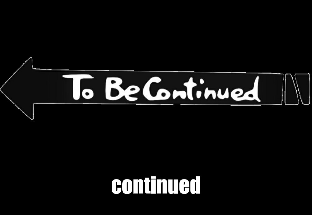 Create Meme Arrow To Be Continued To Be Continued With No