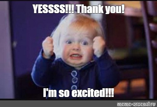 Meme Quot Yessss Thank You I M So Excited Quot All